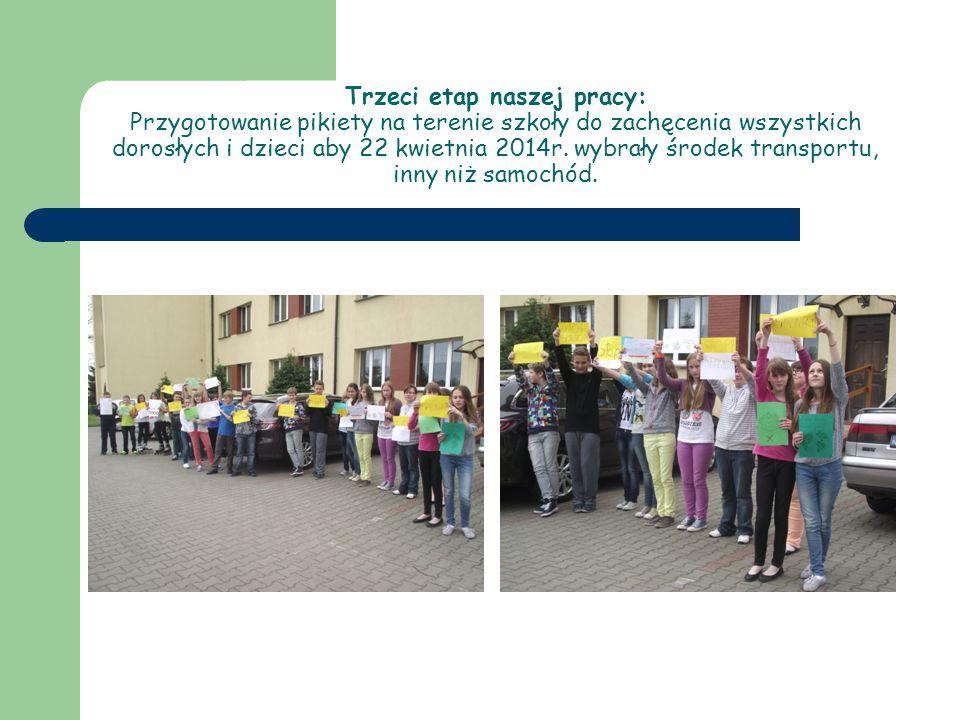 Trzeci etap naszej pracy: Przygotowanie pikiety na terenie szkoły do zachęcenia wszystkich dorosłych i dzieci aby 22 kwietnia 2014r. wybrały środek tr
