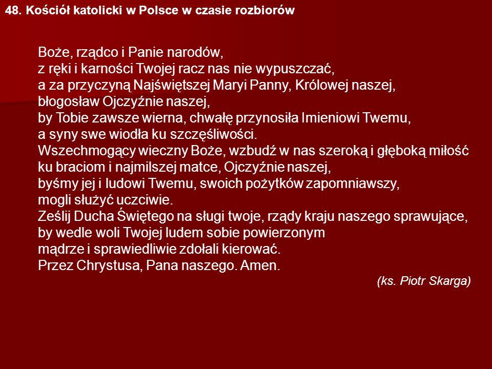 48. Kościół katolicki w Polsce w czasie rozbiorów Boże, rządco i Panie narodów, z ręki i karności Twojej racz nas nie wypuszczać, a za przyczyną Najśw