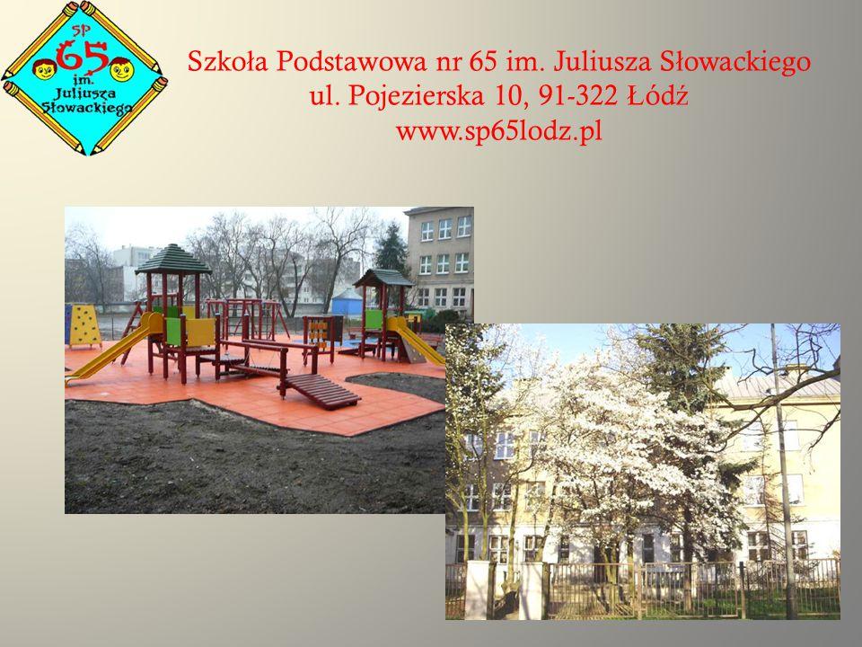 Szko ł a Podstawowa nr 65 im. Juliusza S ł owackiego ul. Pojezierska 10, 91-322 Ł ód ź www.sp65lodz.pl