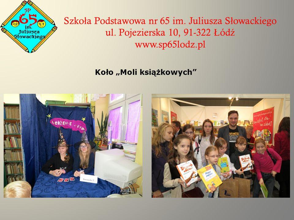 """Szko ł a Podstawowa nr 65 im. Juliusza S ł owackiego ul. Pojezierska 10, 91-322 Ł ód ź www.sp65lodz.pl Koło """"Moli książkowych"""""""
