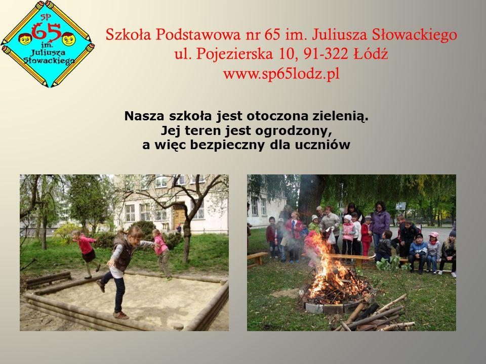 Szko ł a Podstawowa nr 65 im. Juliusza S ł owackiego ul. Pojezierska 10, 91-322 Ł ód ź www.sp65lodz.pl Nasza szkoła jest otoczona zielenią. Jej teren