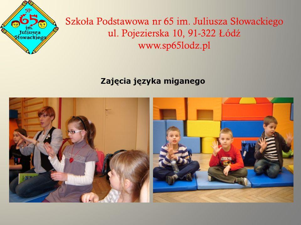 Szko ł a Podstawowa nr 65 im. Juliusza S ł owackiego ul. Pojezierska 10, 91-322 Ł ód ź www.sp65lodz.pl Zajęcia języka miganego