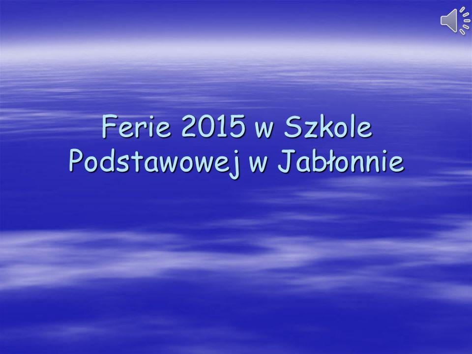 Ferie 2015 w Szkole Podstawowej w Jabłonnie