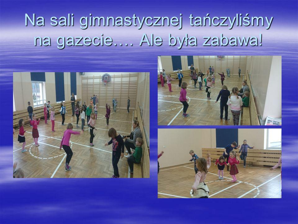 Na sali gimnastycznej tańczyliśmy na gazecie…. Ale była zabawa!