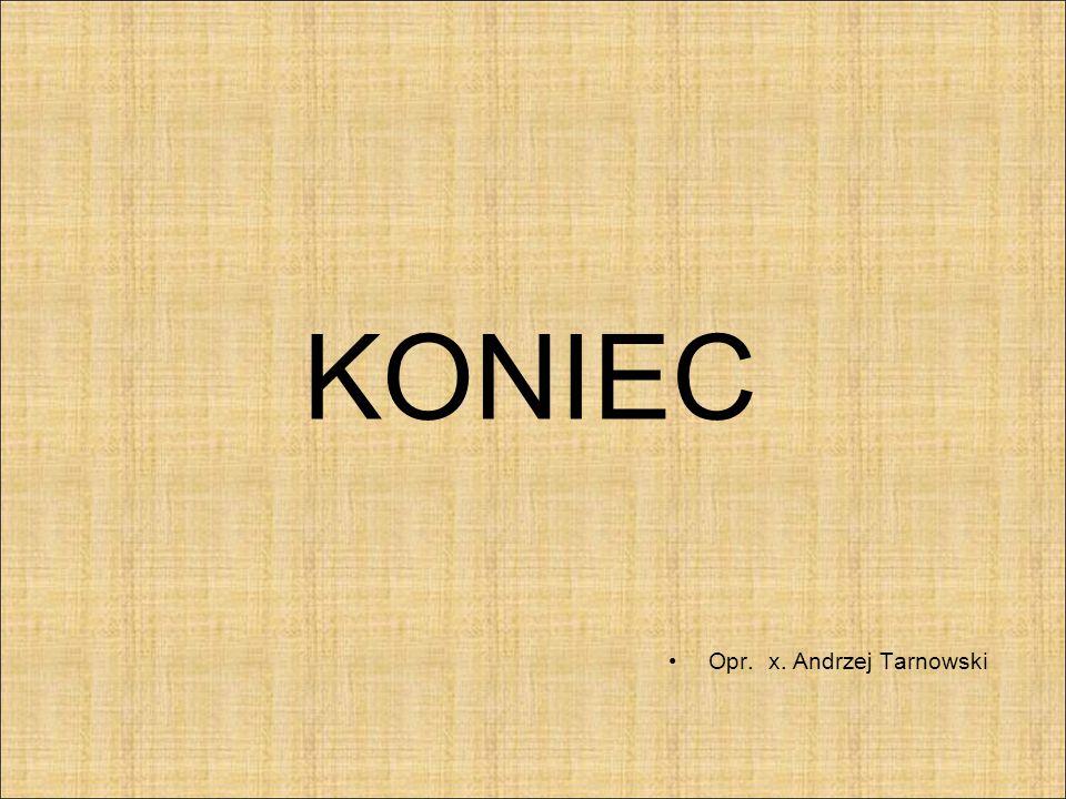 KONIEC Opr. x. Andrzej Tarnowski