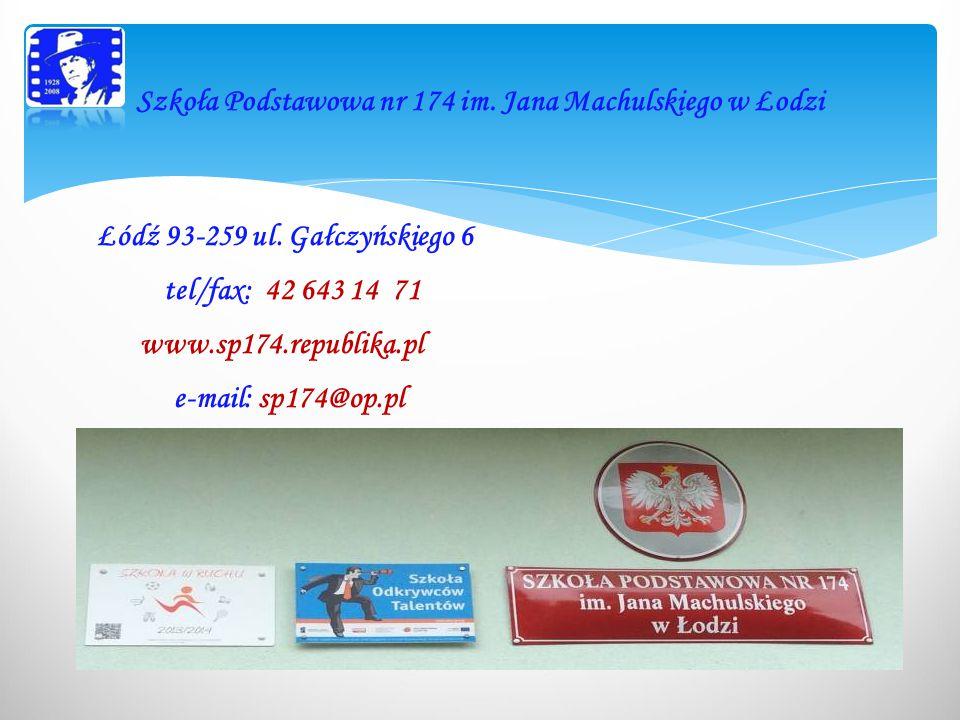 Łódź 93-259 ul. Gałczyńskiego 6 tel/fax: 42 643 14 71 www.sp174.republika.pl e-mail: sp174@op.pl