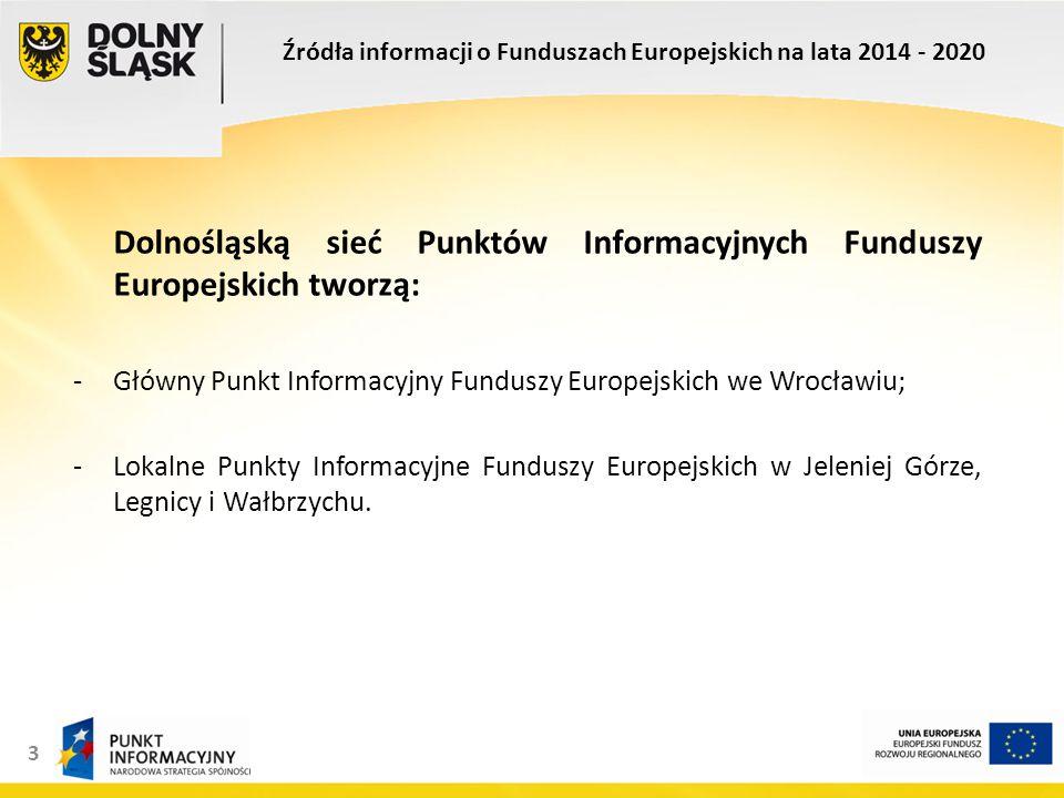 3 Dolnośląską sieć Punktów Informacyjnych Funduszy Europejskich tworzą: -Główny Punkt Informacyjny Funduszy Europejskich we Wrocławiu; -Lokalne Punkty Informacyjne Funduszy Europejskich w Jeleniej Górze, Legnicy i Wałbrzychu.