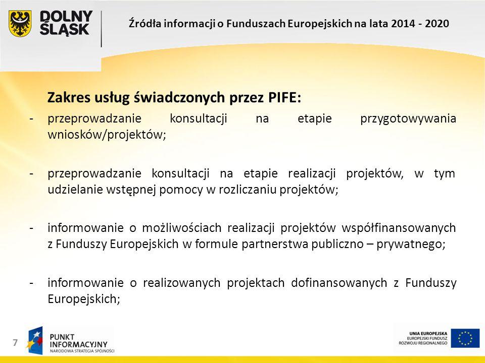 7 Zakres usług świadczonych przez PIFE: -przeprowadzanie konsultacji na etapie przygotowywania wniosków/projektów; -przeprowadzanie konsultacji na etapie realizacji projektów, w tym udzielanie wstępnej pomocy w rozliczaniu projektów; -informowanie o możliwościach realizacji projektów współfinansowanych z Funduszy Europejskich w formule partnerstwa publiczno – prywatnego; -informowanie o realizowanych projektach dofinansowanych z Funduszy Europejskich; Źródła informacji o Funduszach Europejskich na lata 2014 - 2020