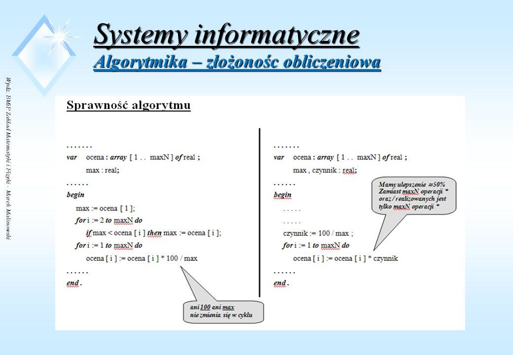 Wydz. BMiP Zakład Matematyki i Fizyki - Marek Malinowski Systemy informatyczne Algorytmika – złożonośc obliczeniowa Z wykresu wynika - minimalny koszt