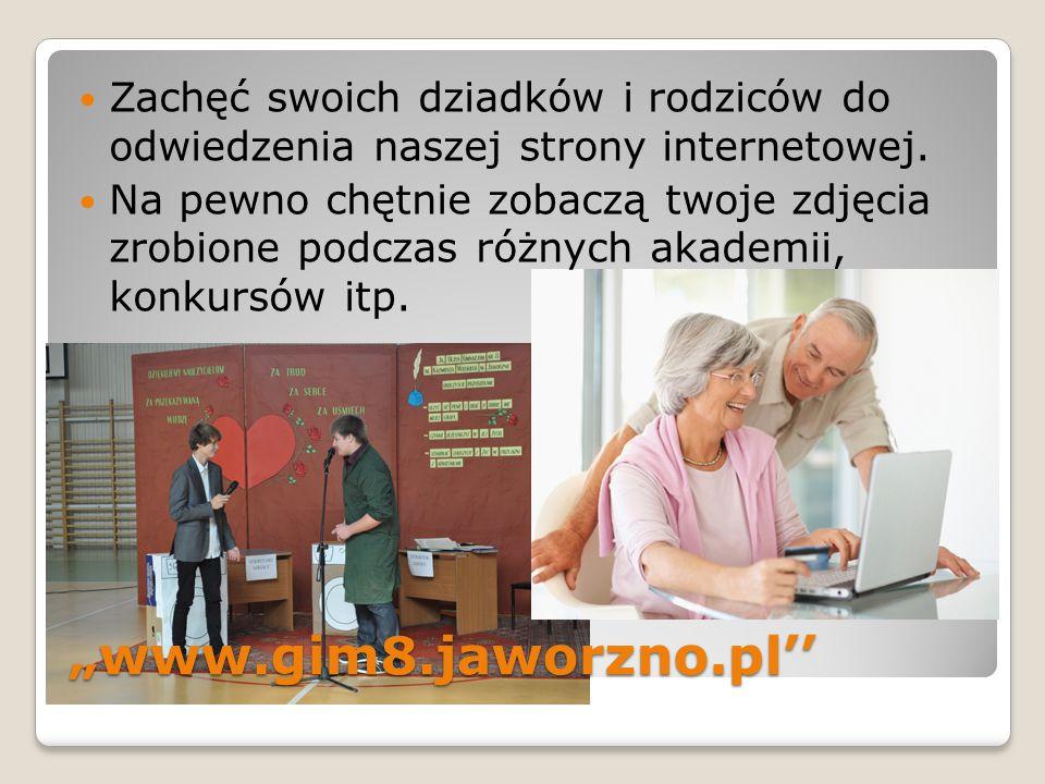 """""""www.gim8.jaworzno.pl'' Zachęć swoich dziadków i rodziców do odwiedzenia naszej strony internetowej."""
