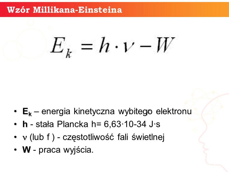 13 Wzór Millikana-Einsteina E kE k – energia kinetyczna wybitego elektronu hh - stała Plancka h= 6,63·10-34 J·s (lub f ) - częstotliwość fali świetlnej WW - praca wyjścia.