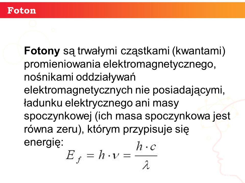 14 Foton Fotony są trwałymi cząstkami (kwantami) promieniowania elektromagnetycznego, nośnikami oddziaływań elektromagnetycznych nie posiadającymi, ładunku elektrycznego ani masy spoczynkowej (ich masa spoczynkowa jest równa zeru), którym przypisuje się energię: