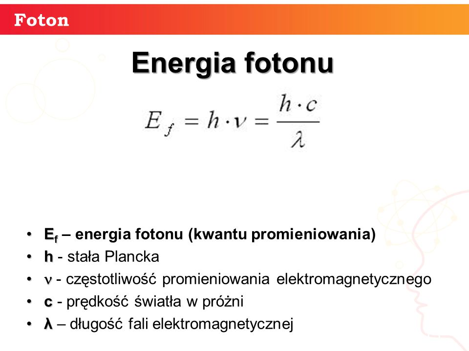 15 Foton Energia fotonu E fE f – energia fotonu (kwantu promieniowania) hh - stała Plancka - częstotliwość promieniowania elektromagnetycznego cc - prędkość światła w próżni λλ – długość fali elektromagnetycznej