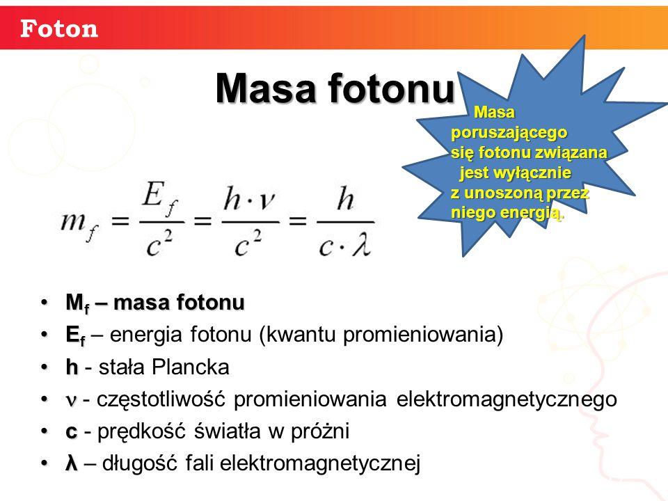 17 Foton Masa fotonu M f – masa fotonuM f – masa fotonu E fE f – energia fotonu (kwantu promieniowania) hh - stała Plancka - częstotliwość promieniowa