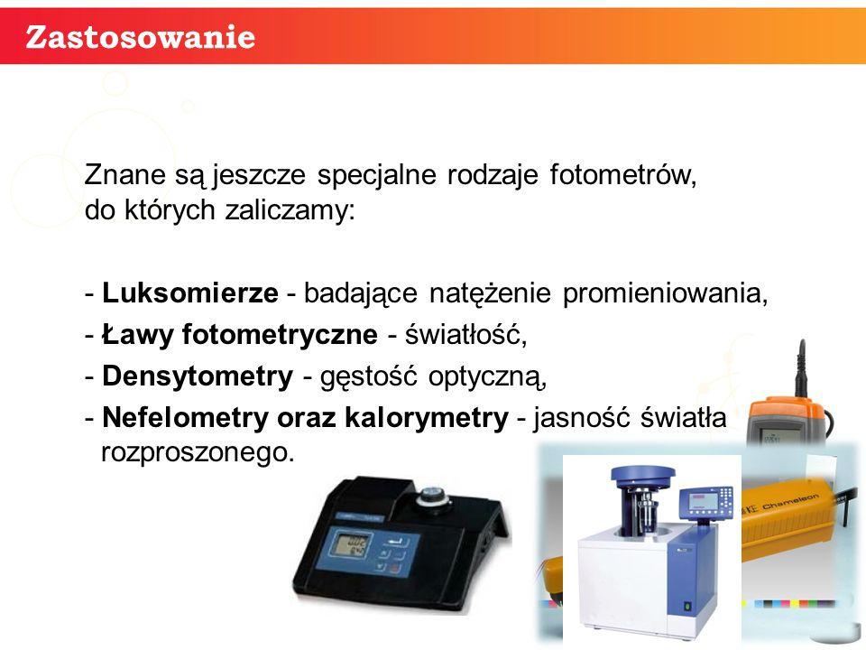 24 Zastosowanie Znane są jeszcze specjalne rodzaje fotometrów, do których zaliczamy: - Luksomierze - badające natężenie promieniowania, - Ławy fotomet