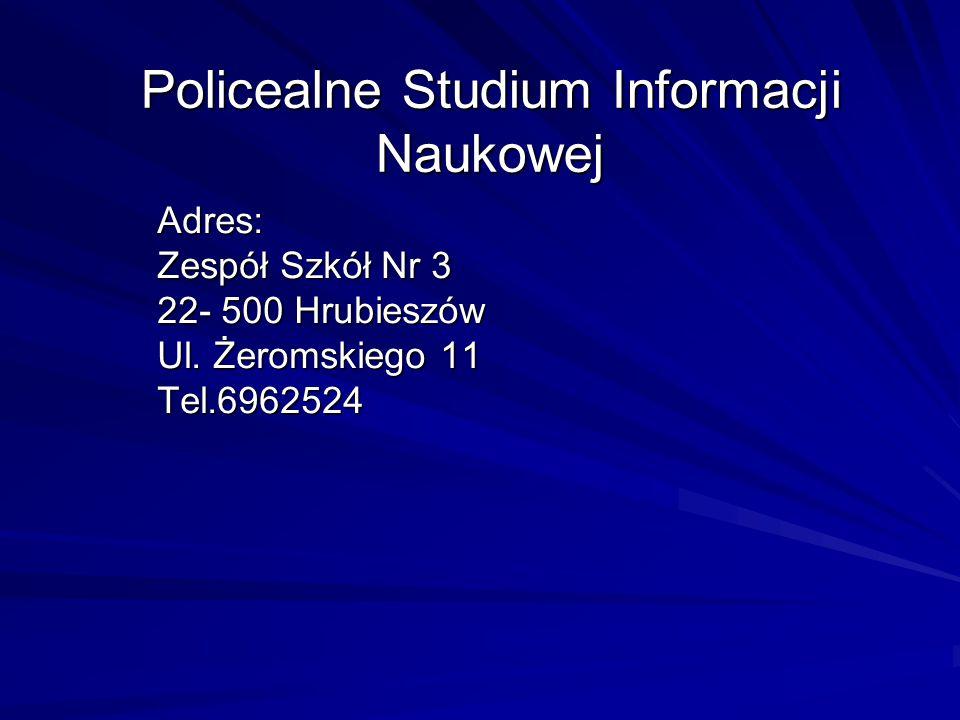 Policealne Studium Informacji Naukowej Adres: Zespół Szkół Nr 3 22- 500 Hrubieszów Ul. Żeromskiego 11 Tel.6962524