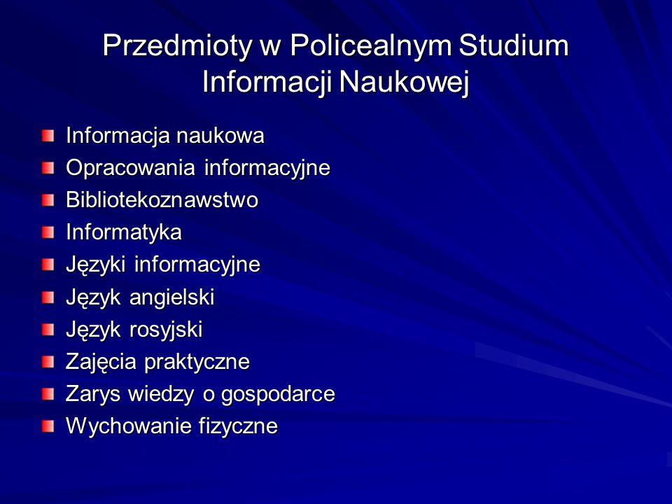 Przedmioty w Policealnym Studium Informacji Naukowej Informacja naukowa Opracowania informacyjne Bibliotekoznawstwo Informatyka Języki informacyjne Ję