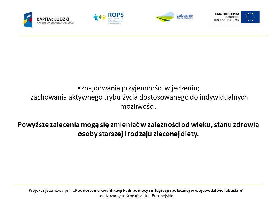 """Projekt systemowy pn.: """"Podnoszenie kwalifikacji kadr pomocy i integracji społecznej w województwie lubuskim realizowany ze środków Unii Europejskiej znajdowania przyjemności w jedzeniu; zachowania aktywnego trybu życia dostosowanego do indywidualnych możliwości."""