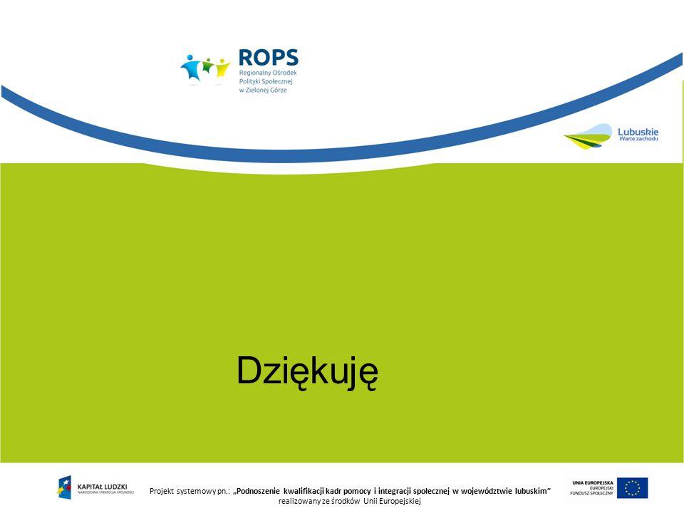 """Projekt systemowy pn.: """"Podnoszenie kwalifikacji kadr pomocy i integracji społecznej w województwie lubuskim realizowany ze środków Unii Europejskiej Dziękuję"""
