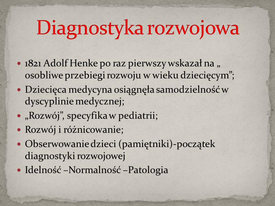 """1821 Adolf Henke po raz pierwszy wskazał na """" osobliwe przebiegi rozwoju w wieku dziecięcym""""; Dziecięca medycyna osiągnęła samodzielność w dyscyplinie"""