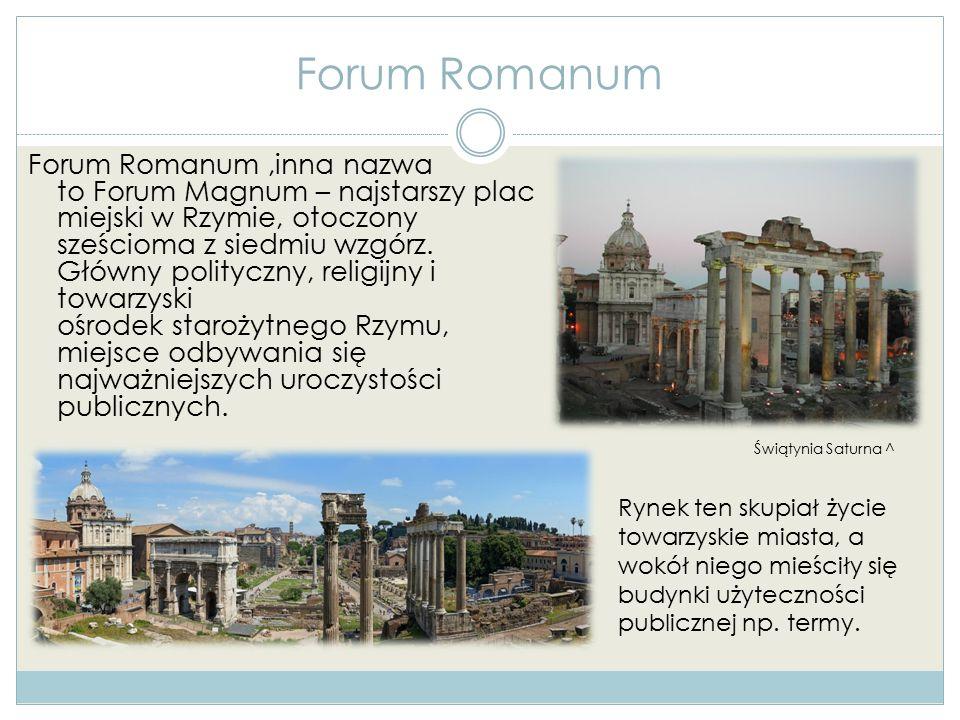 Forum Romanum Forum Romanum,inna nazwa to Forum Magnum – najstarszy plac miejski w Rzymie, otoczony sześcioma z siedmiu wzgórz. Główny polityczny, rel