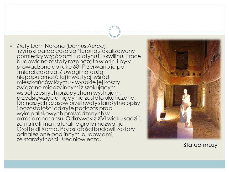 Złoty Dom Nerona (Domus Aurea) – rzymski pałac cesarza Nerona zlokalizowany pomiędzy wzgórzami Palatynu i Eskwilinu. Prace budowlane zostały rozpoczęt