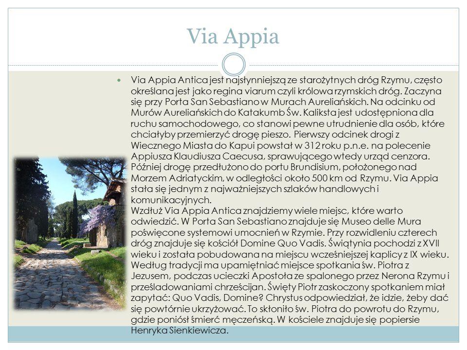 Via Appia Via Appia Antica jest najsłynniejszą ze starożytnych dróg Rzymu, często określana jest jako regina viarum czyli królowa rzymskich dróg.
