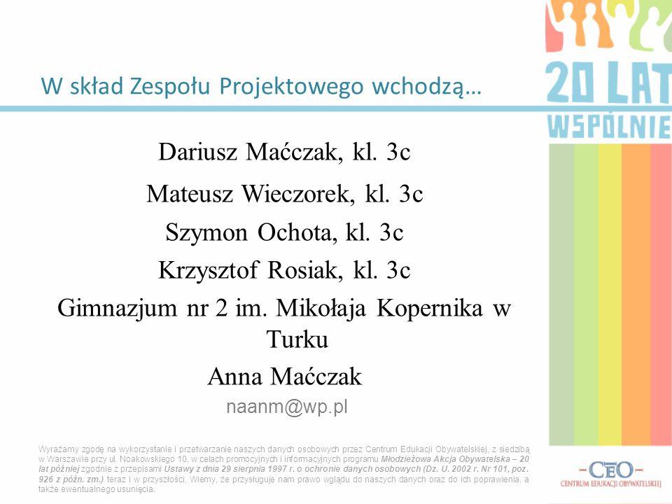Dariusz Maćczak, kl. 3c Mateusz Wieczorek, kl. 3c Szymon Ochota, kl.