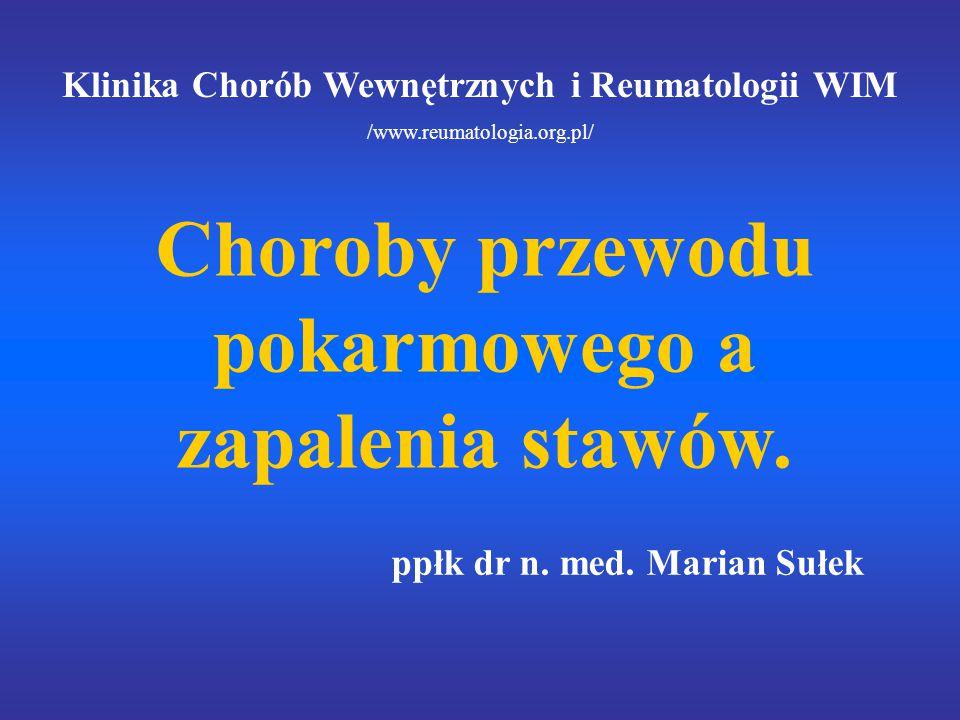Klinika Chorób Wewnętrznych i Reumatologii WIM /www.reumatologia.org.pl/ Choroby przewodu pokarmowego a zapalenia stawów. ppłk dr n. med. Marian Sułek