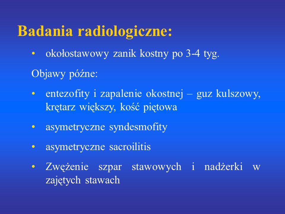 Badania radiologiczne: okołostawowy zanik kostny po 3-4 tyg. Objawy późne: entezofity i zapalenie okostnej – guz kulszowy, krętarz większy, kość pięto