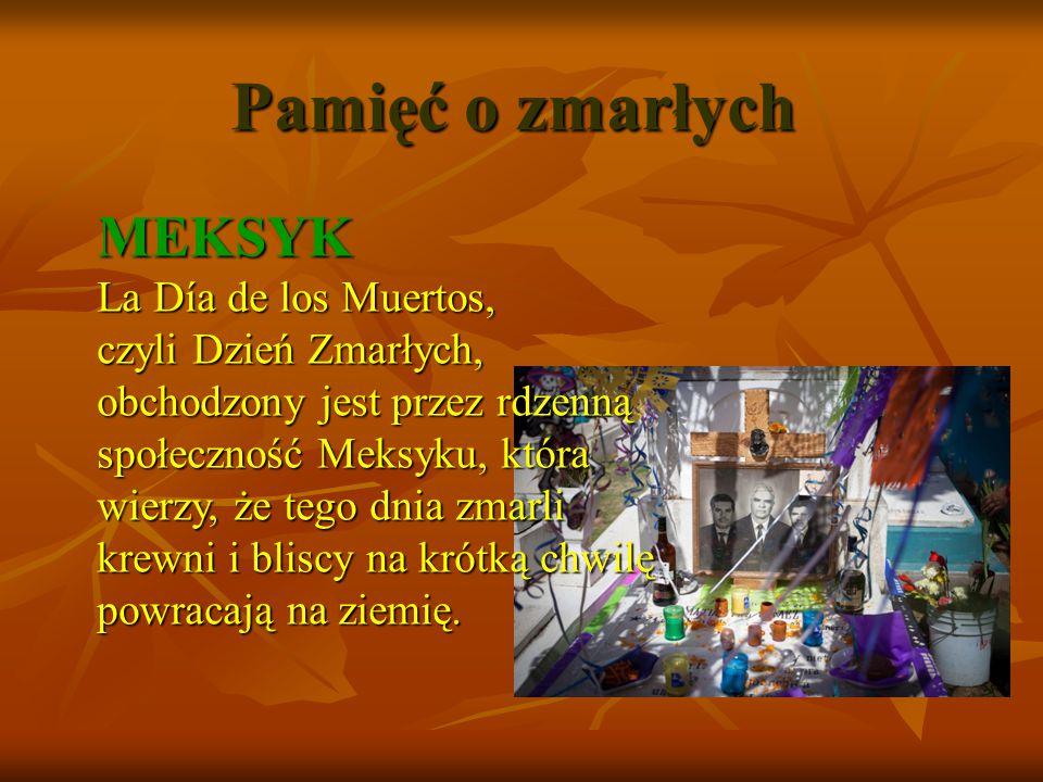 """Pamięć o zmarłych MEKSYK Groby czyści się, dekoruje zniczami i flores del muerto (""""kwiatami zmarłych ), posila się, pije alkohol i tańczy przy dźwiękach mariachi."""