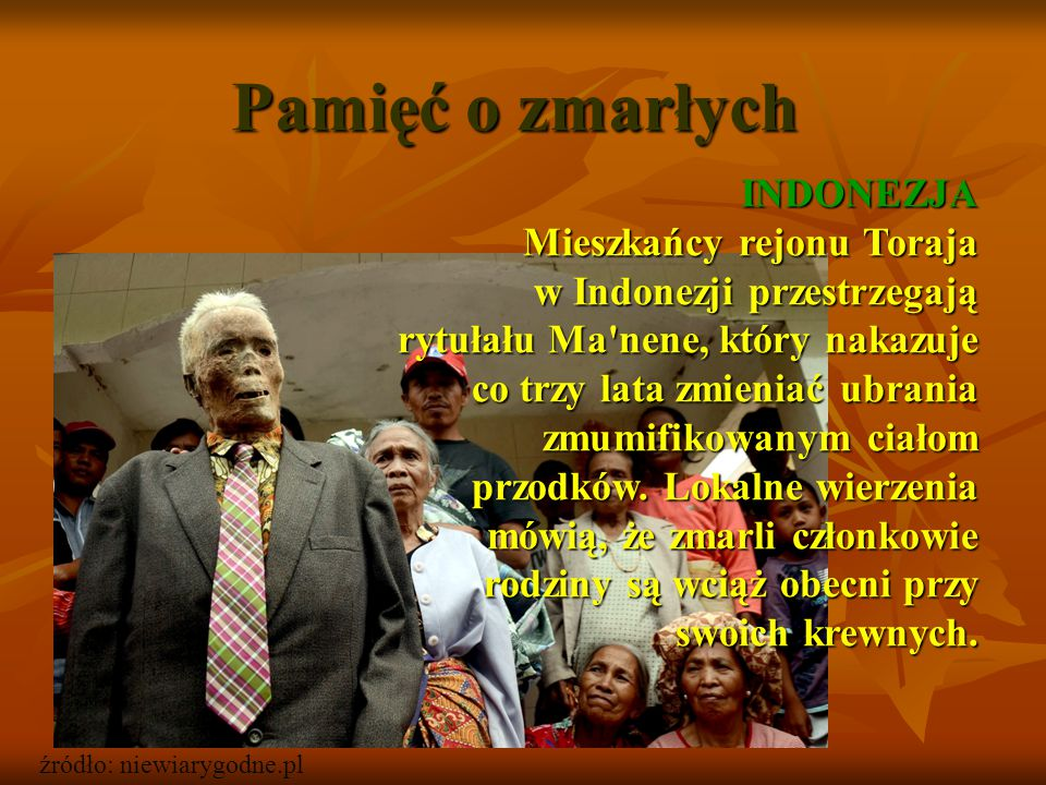 Pamięć o zmarłych INDONEZJA Mieszkańcy rejonu Toraja w Indonezji przestrzegają rytułału Ma'nene, który nakazuje co trzy lata zmieniać ubrania zmumifik