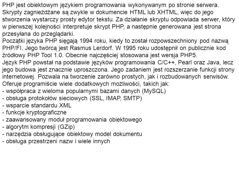 PHP jest obiektowym językiem programowania wykonywanym po stronie serwera. Skrypty zagnieżdżane są zwykle w dokumencie HTML lub XHTML, więc do jego st