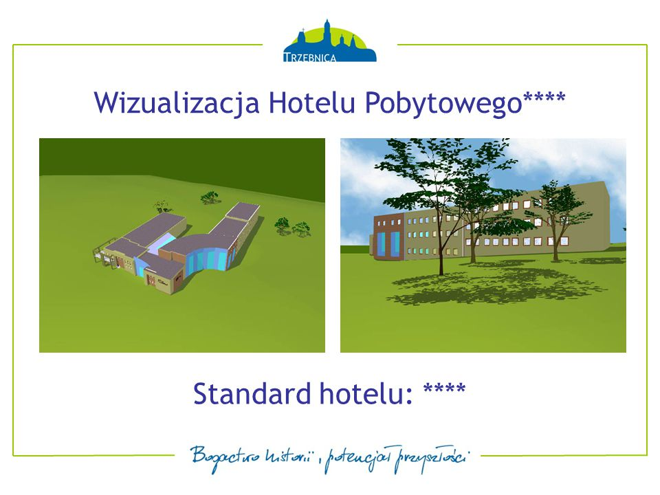 Ilość miejsc: około 130 Wizualizacja Hotelu Pobytowego**** restauracja | jadalnia – salon wypoczynkowy | sala konferencyjna siłownia | gabinet odnowy biologicznej | parking