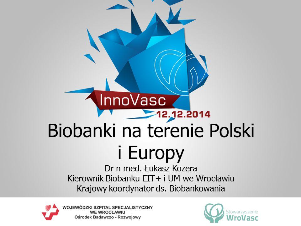 Biobanki na terenie Polski i Europy Dr n med. Łukasz Kozera Kierownik Biobanku EIT+ i UM we Wrocławiu Krajowy koordynator ds. Biobankowania