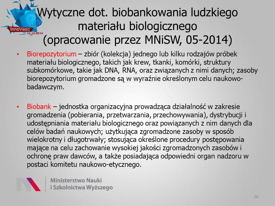 Wytyczne dot. biobankowania ludzkiego materiału biologicznego (opracowanie przez MNiSW, 05-2014) Biorepozytorium – zbiór (kolekcja) jednego lub kilku