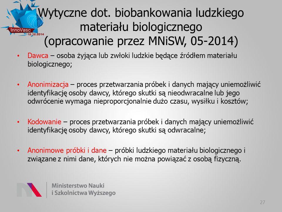 Wytyczne dot. biobankowania ludzkiego materiału biologicznego (opracowanie przez MNiSW, 05-2014) Dawca – osoba żyjąca lub zwłoki ludzkie będące źródłe