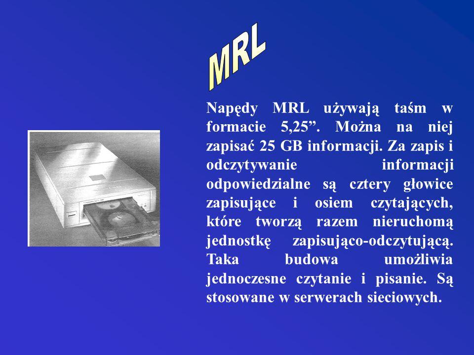 Napędy MRL używają taśm w formacie 5,25 . Można na niej zapisać 25 GB informacji.