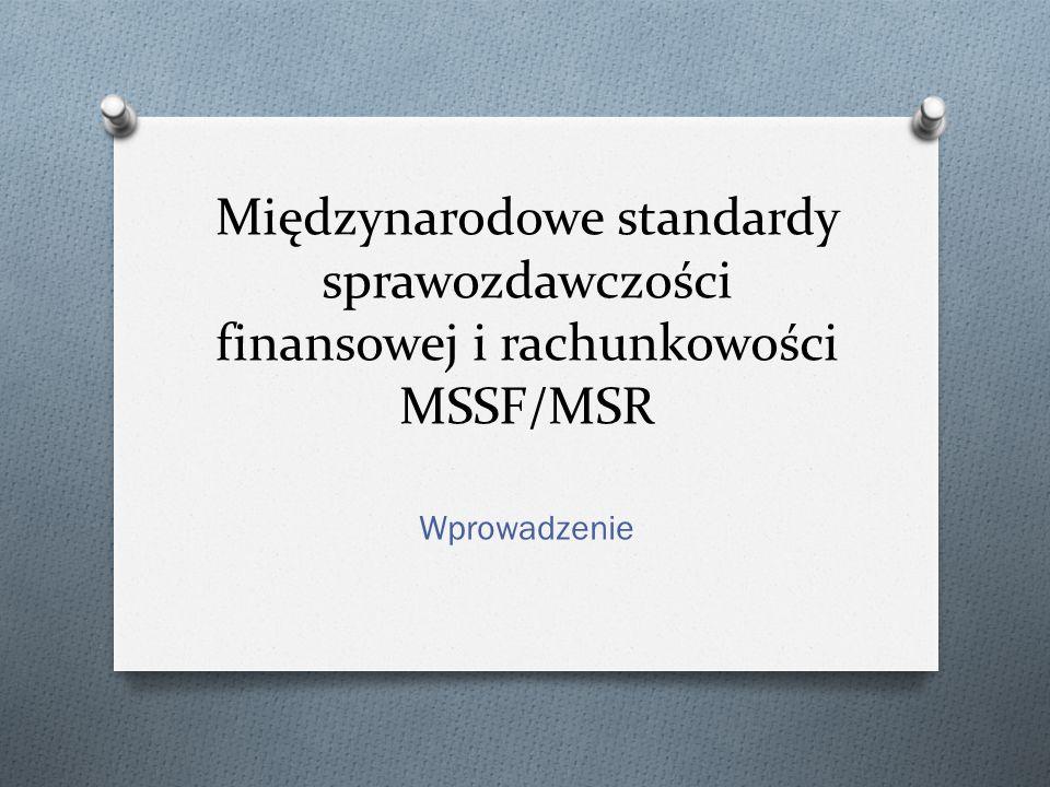Międzynarodowe standardy sprawozdawczości finansowej i rachunkowości MSSF/MSR Wprowadzenie