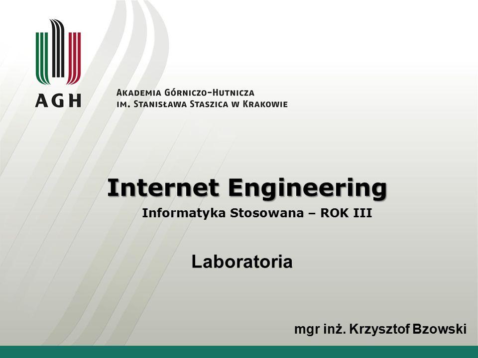 Internet Engineering Informatyka Stosowana – ROK III Laboratoria mgr inż. Krzysztof Bzowski