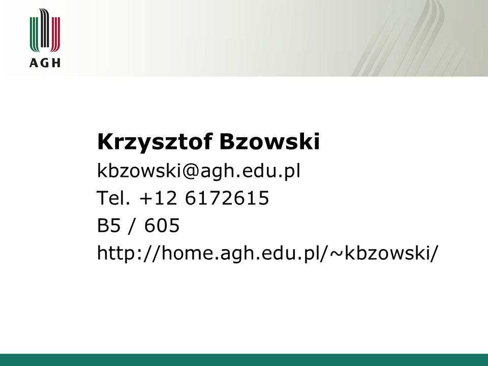 Krzysztof Bzowski kbzowski@agh.edu.pl Tel. +12 6172615 B5 / 605 http://home.agh.edu.pl/~kbzowski/
