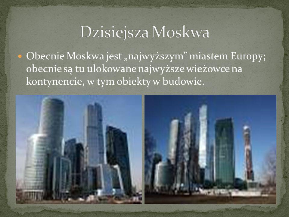 """Obecnie Moskwa jest """"najwyższym miastem Europy; obecnie są tu ulokowane najwyższe wieżowce na kontynencie, w tym obiekty w budowie."""