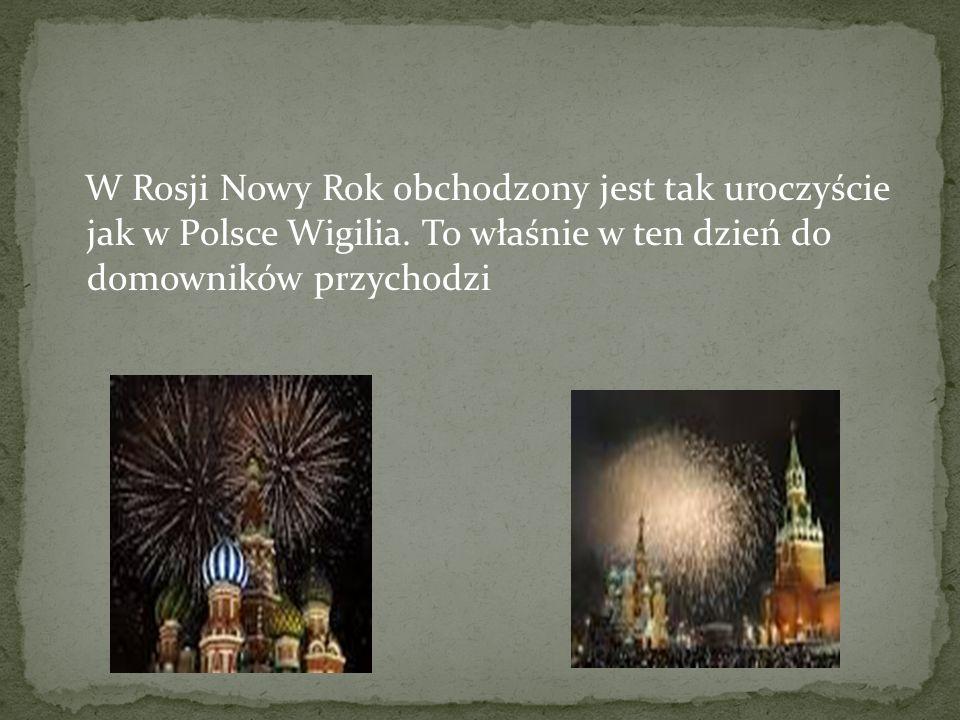 W Rosji Nowy Rok obchodzony jest tak uroczyście jak w Polsce Wigilia.