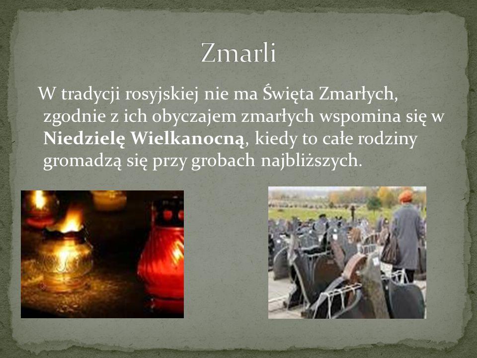 W tradycji rosyjskiej nie ma Święta Zmarłych, zgodnie z ich obyczajem zmarłych wspomina się w Niedzielę Wielkanocną, kiedy to całe rodziny gromadzą się przy grobach najbliższych.