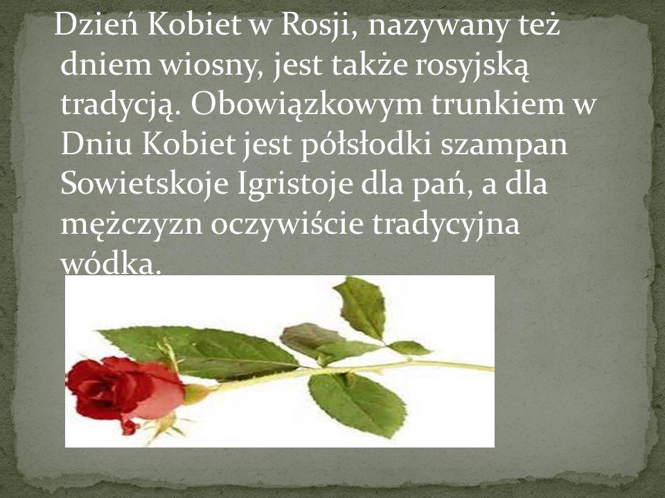 Dzień Kobiet w Rosji, nazywany też dniem wiosny, jest także rosyjską tradycją.