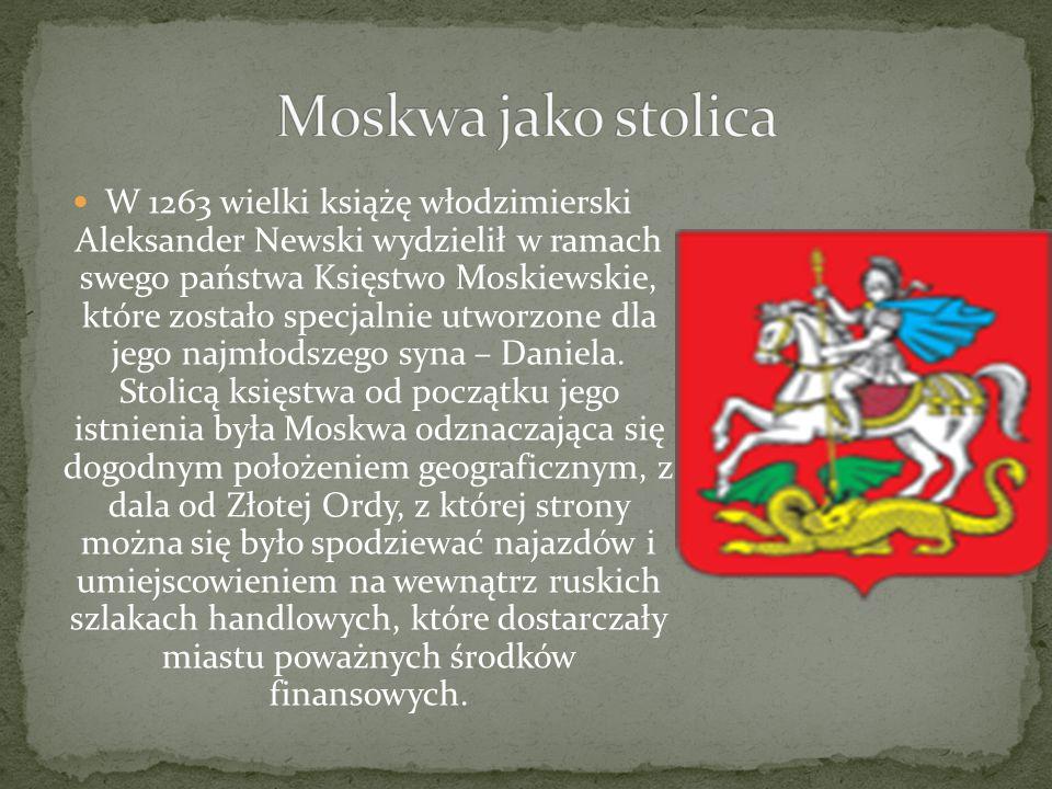 W 1263 wielki książę włodzimierski Aleksander Newski wydzielił w ramach swego państwa Księstwo Moskiewskie, które zostało specjalnie utworzone dla jego najmłodszego syna – Daniela.