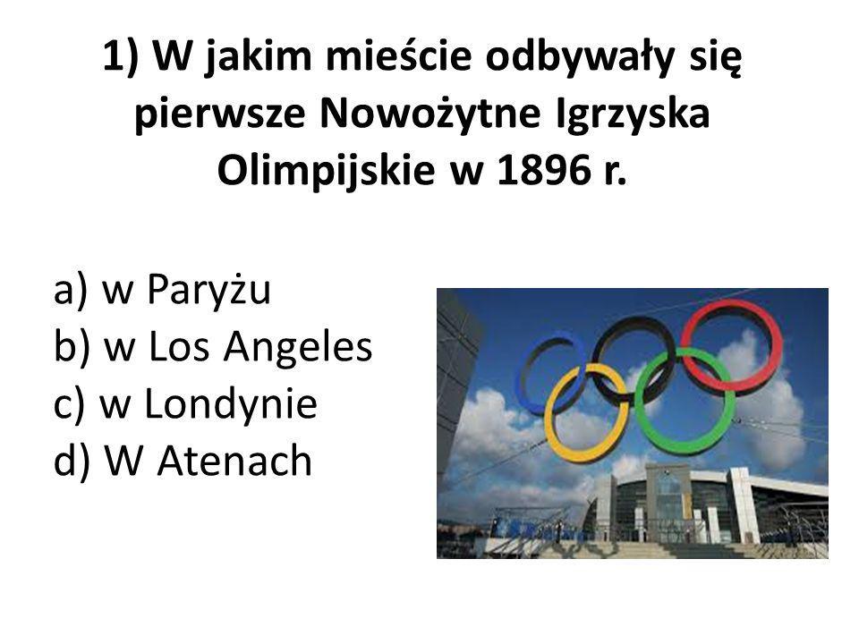 1) W jakim mieście odbywały się pierwsze Nowożytne Igrzyska Olimpijskie w 1896 r. a) w Paryżu b) w Los Angeles c) w Londynie d) W Atenach