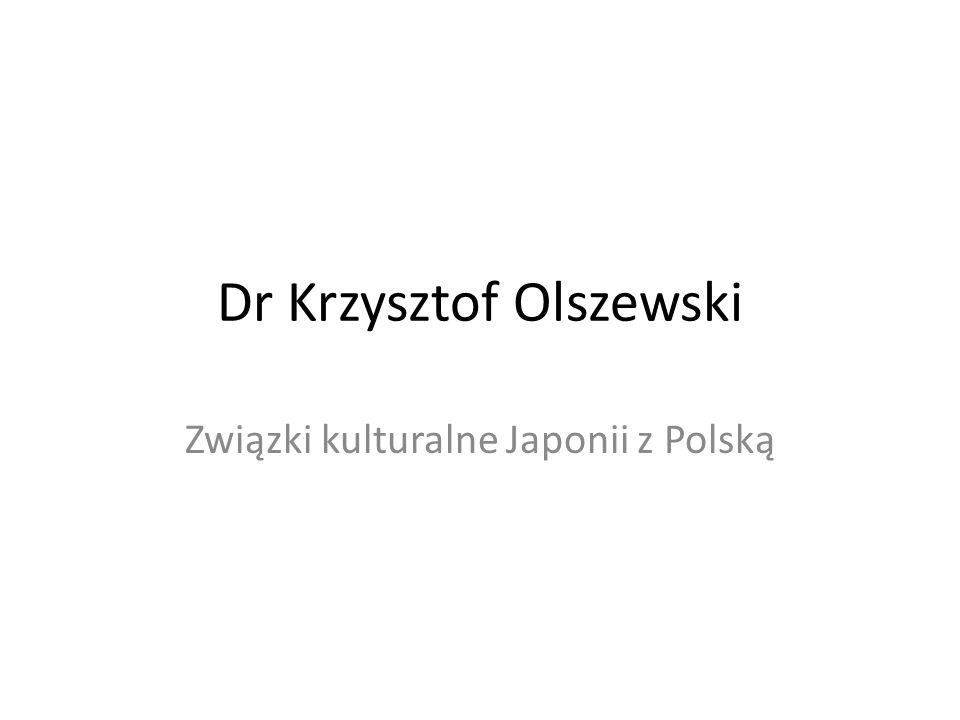 Dr Krzysztof Olszewski Związki kulturalne Japonii z Polską