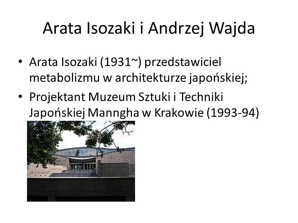 Arata Isozaki i Andrzej Wajda Arata Isozaki (1931~) przedstawiciel metabolizmu w architekturze japońskiej; Projektant Muzeum Sztuki i Techniki Japońskiej Manngha w Krakowie (1993-94)