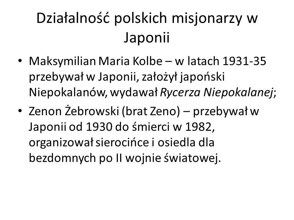 Działalność polskich misjonarzy w Japonii Maksymilian Maria Kolbe – w latach 1931-35 przebywał w Japonii, założył japoński Niepokalanów, wydawał Rycerza Niepokalanej; Zenon Żebrowski (brat Zeno) – przebywał w Japonii od 1930 do śmierci w 1982, organizował sierocińce i osiedla dla bezdomnych po II wojnie światowej.